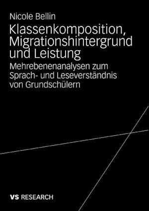 Klassenkomposition, Migrationshintergrund und Leistung af Nicole Bellin