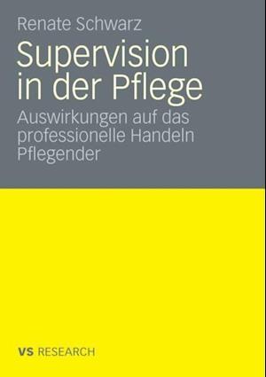 Supervision und professionelles Handeln Pflegender af Renate Schwarz
