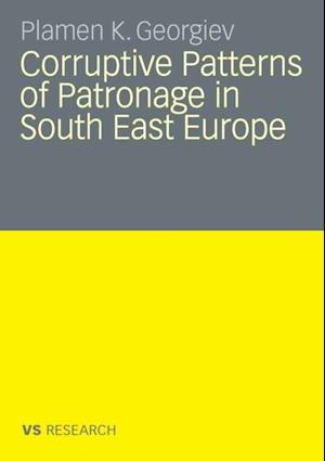 Corruptive Patterns of Patronage in South East Europe af Plamen K. Georgiev