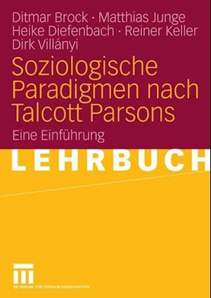 Soziologische Paradigmen nach Talcott Parsons af Ditmar Brock, Reiner Keller, Matthias Junge