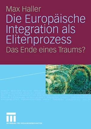 Die Europaische Integration als Elitenprozess af Max Haller