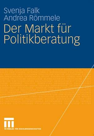 Der Markt fur Politikberatung af Andrea Rommele, Svenja Falk