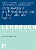 Konfliktregelung und Friedenssicherung im internationalen System af Annegret Bendiek, Kathrin Ahlbrecht, Reinhard Meyers