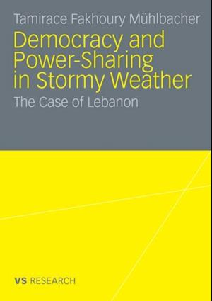 Democratisation and Power-Sharing in Stormy Weather af Tamirace Fakhoury Muhlbacher