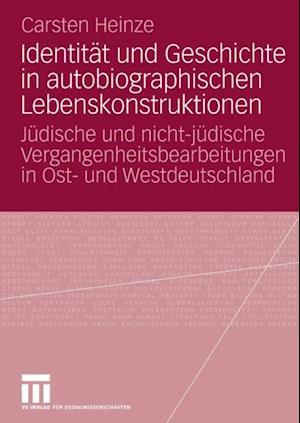 Identitat und Geschichte in autobiographischen Lebenskonstruktionen af Carsten Heinze