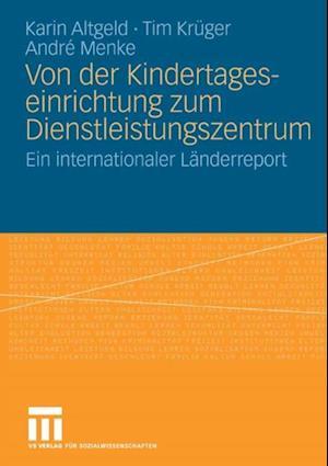 Von der Kindertageseinrichtung zum Dienstleistungszentrum af Karin Altgeld, Andre Menke, Tim Kruger