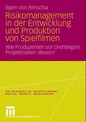 Risikomanagement in der Entwicklung und Produktion von Spielfilmen af Bjorn Von Rimscha