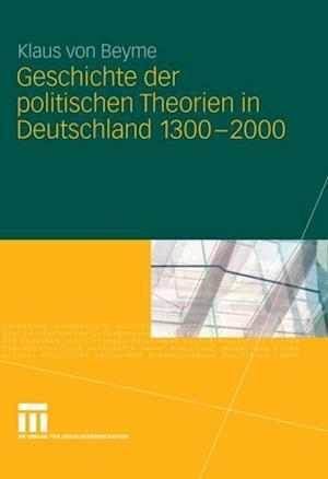 Geschichte der politischen Theorien in Deutschland 1300-2000 af Klaus Von Beyme