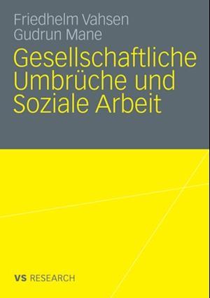 Gesellschaftliche Umbruche und Soziale Arbeit af Friedhelm Vahsen, Gudrun Mane