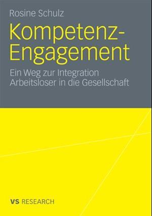 Kompetenz-Engagement: Ein Weg zur Integration Arbeitsloser in die Gesellschaft af Rosine Schulz