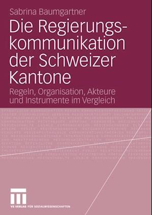 Die Regierungskommunikation der Schweizer Kantone af Sabrina Baumgartner