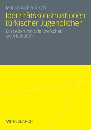 Identitatskonstruktionen turkischer Jugendlicher af Marion Aicher-Jakob