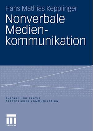 Nonverbale Medienkommunikation af Hans Mathias Kepplinger