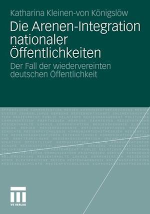 Die Arenen-Integration nationaler Offentlichkeiten af Katharina Kleinen-von Konigslow