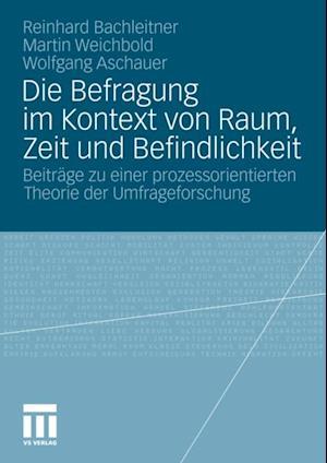 Die Befragung im Kontext von Raum, Zeit und Befindlichkeit af Martin Weichbold, Reinhard Bachleitner, Wolfgang Aschauer
