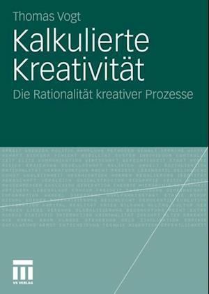 Kalkulierte Kreativitat af Thomas Vogt