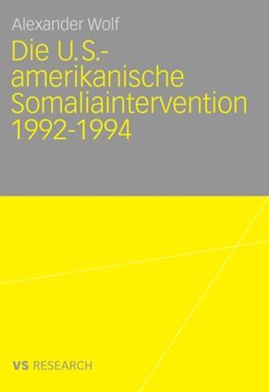 Die U.S.-amerikanische Somaliaintervention 1992-1994 af Alexander Wolf