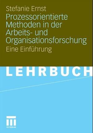 Prozessorientierte Methoden in der Arbeits- und Organisationsforschung af Stefanie Ernst