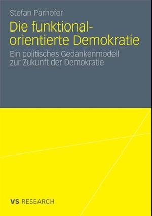 Die funktional-orientierte Demokratie af Stefan Parhofer