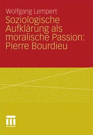 Soziologische Aufklarung als moralische Passion: Pierre Bourdieu af Wolfgang Lempert