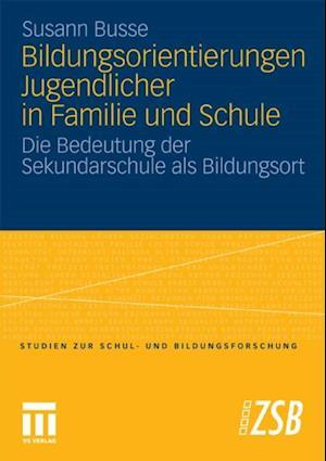 Bildungsorientierungen Jugendlicher in Familie und Schule af Susann Busse