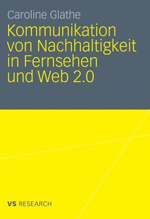 Kommunikation von Nachhaltigkeit in Fernsehen und Web 2.0 af Caroline Glathe