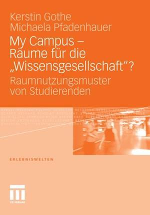 My Campus - Raume fur die Wissensgesellschaft'? af Michaela Pfadenhauer, Kerstin Gothe