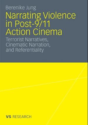 Narrating Violence in Post-9/11 Action Cinema af Berenike Jung