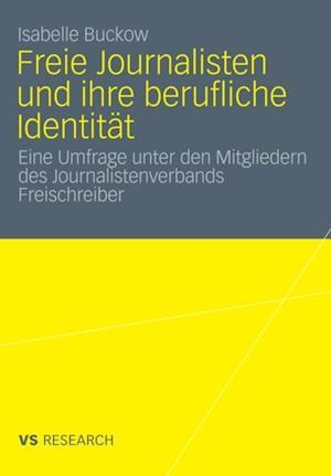 Freie Journalisten und ihre berufliche Identitat af Isabelle Buckow