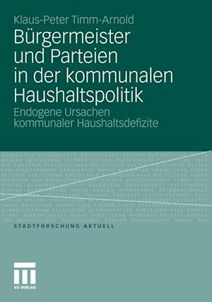 Burgermeister und Parteien in der kommunalen Haushaltspolitik af Klaus-Peter Timm-Arnold