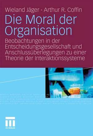 Die Moral der Organisation af Wieland Jager, Arthur R. Coffin