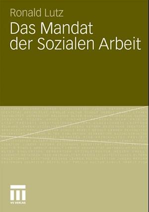 Das Mandat der Sozialen Arbeit af Ronald Lutz