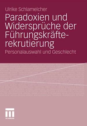 Paradoxien und Widerspruche der Fuhrungskrafterekrutierung af Ulrike Schlamelcher
