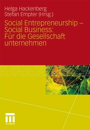 Social Entrepreneurship - Social Business: Fur die Gesellschaft unternehmen
