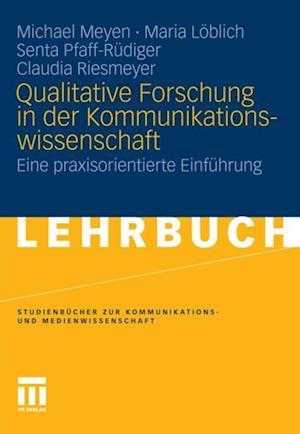 Qualitative Forschung in der Kommunikationswissenschaft af Michael Meyen, Claudia Riesmeyer, Maria Loblich