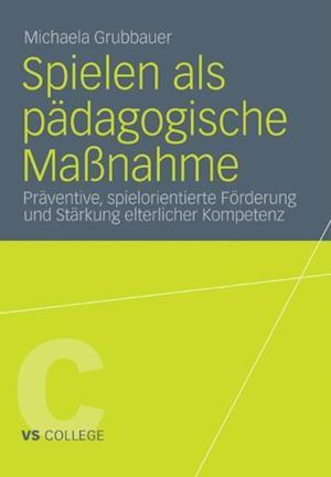 Spielen als padagogische Manahme af Michaela Grubbauer