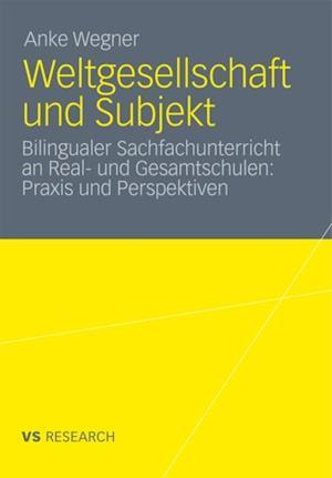 Weltgesellschaft und Subjekt af Anke Wegner