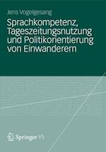 Sprachkompetenz, Tageszeitungsnutzung und Politikorientierung von Einwanderern af Jens Vogelsang M.A.