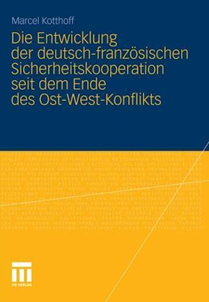 Die Entwicklung der deutsch-franzosischen Sicherheitskooperation seit dem Ende des Ost-West-Konflikts af Marcel Kotthoff