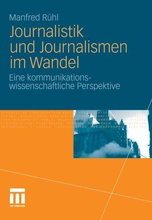 Journalistik und Journalismen im Wandel af Manfred Ruhl