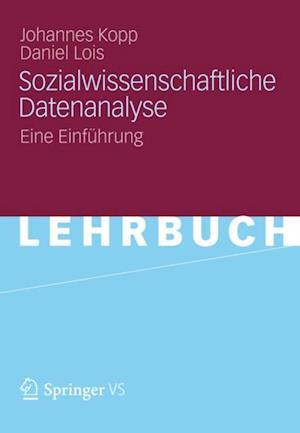 Sozialwissenschaftliche Datenanalyse af Johannes Kopp, Daniel Lois