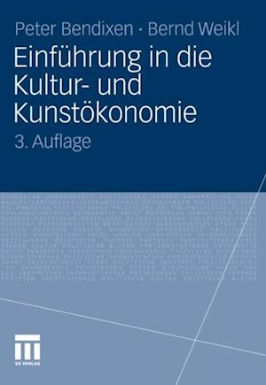 Einfuhrung in die Kultur- und Kunstokonomie af Peter Bendixen, Bernd Weikl