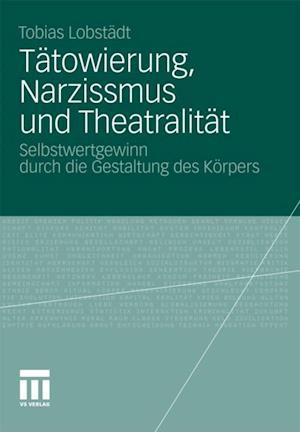 Tatowierung, Narzissmus und Theatralitat af Tobias Lobstadt