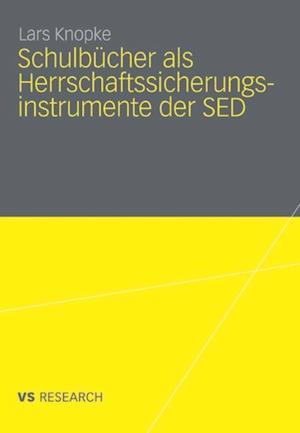 Schulbucher als Herrschaftssicherungsinstrumente der SED af Lars Knopke