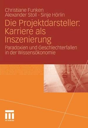 Die Projektdarsteller: Karriere als Inszenierung af Alexander Stoll, Christiane Funken, Sinje Horlin