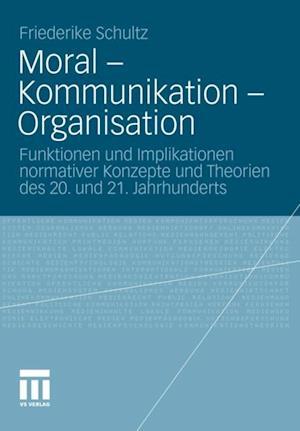 Moral - Kommunikation - Organisation af Friederike Schultz