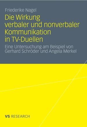 Die Wirkung verbaler und nonverbaler Kommunikation in TV-Duellen af Friederike Nagel