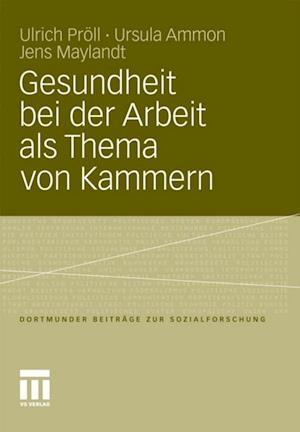 Gesundheit bei der Arbeit als Thema von Kammern af Jens Maylandt, Ursula Ammon, Ulrich Proll