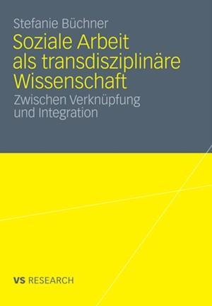 Soziale Arbeit als transdiziplinare Wissenschaft af Stefanie Buchner