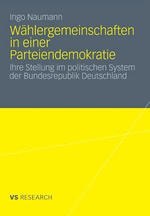 Wahlergemeinschaften in einer Parteiendemokratie af Ingo Naumann